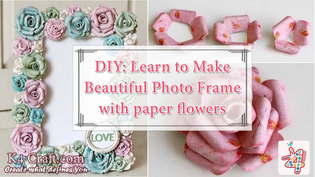 DIY: Learn to Make Beautiful Photo Frame with Paper Flowers - K4 Craft